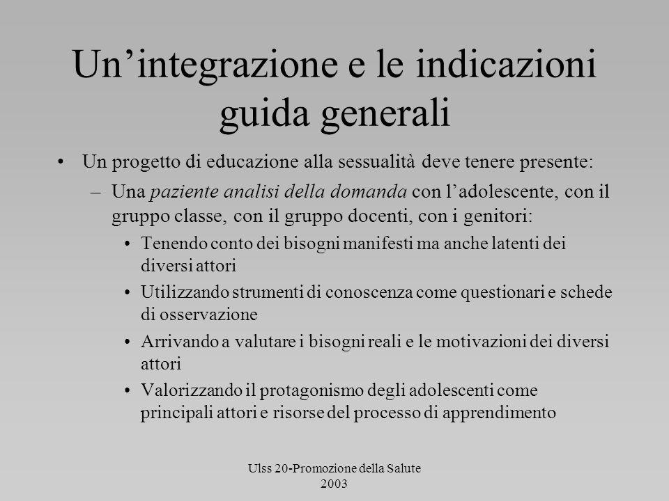 Ulss 20-Promozione della Salute 2003 Unintegrazione e le indicazioni guida generali Un progetto di educazione alla sessualità deve tenere presente: –U