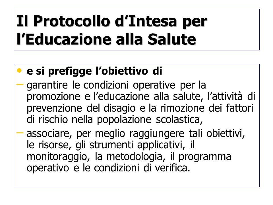 Il Protocollo dIntesa per lEducazione alla Salute e si prefigge lobiettivo di – – garantire le condizioni operative per la promozione e leducazione al