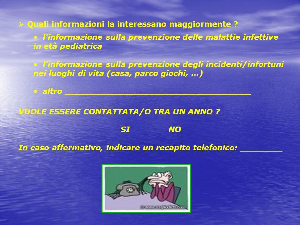 Quali informazioni la interessano maggiormente ? linformazione sulla prevenzione delle malattie infettive in età pediatrica linformazione sulla preven