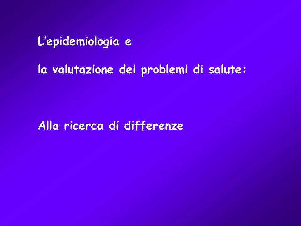 Lepidemiologia e la valutazione dei problemi di salute: Alla ricerca di differenze