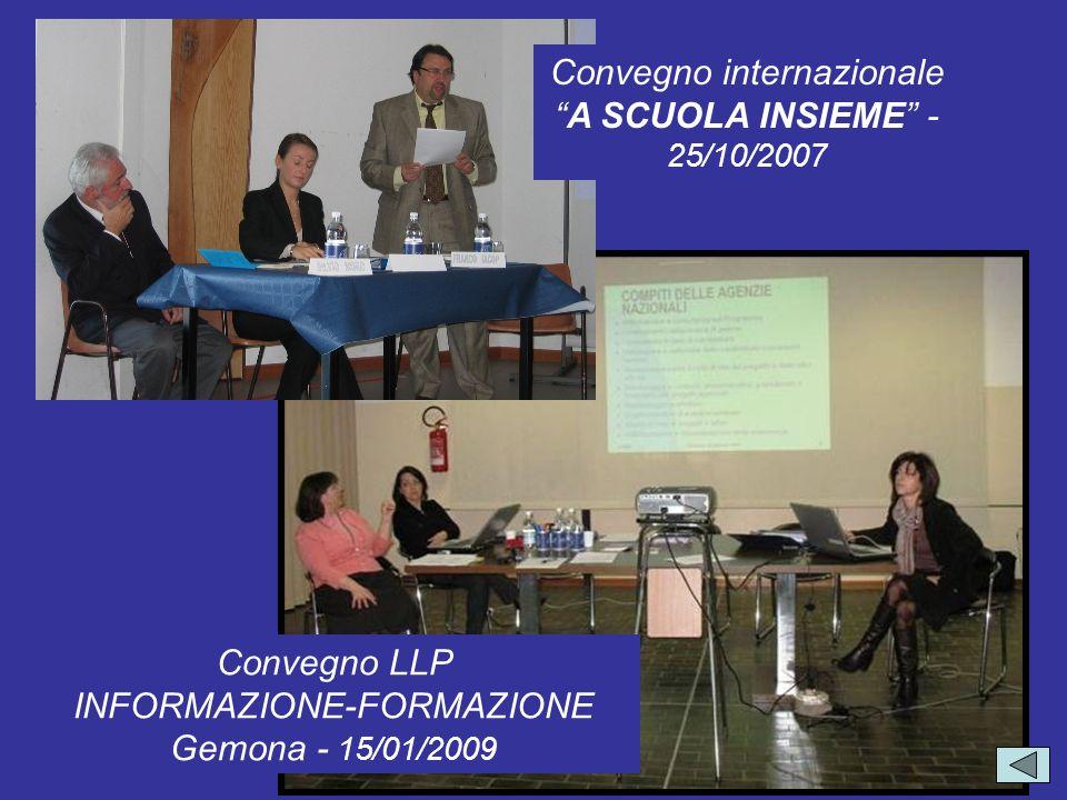 Convegno internazionaleA SCUOLA INSIEME - 25/10/2007 Convegno LLP INFORMAZIONE-FORMAZIONE Gemona - 15/01/2009
