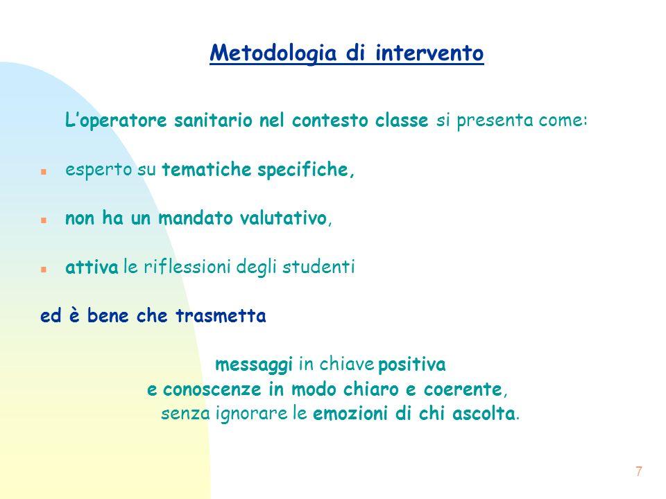 7 Metodologia di intervento Loperatore sanitario nel contesto classe si presenta come: n esperto su tematiche specifiche, n non ha un mandato valutati