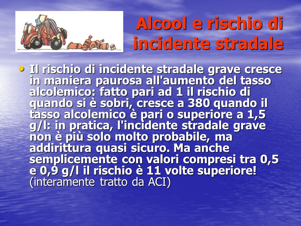 Alcool e rischio di incidente stradale Alcool e rischio di incidente stradale Il rischio di incidente stradale grave cresce in maniera paurosa all'aum
