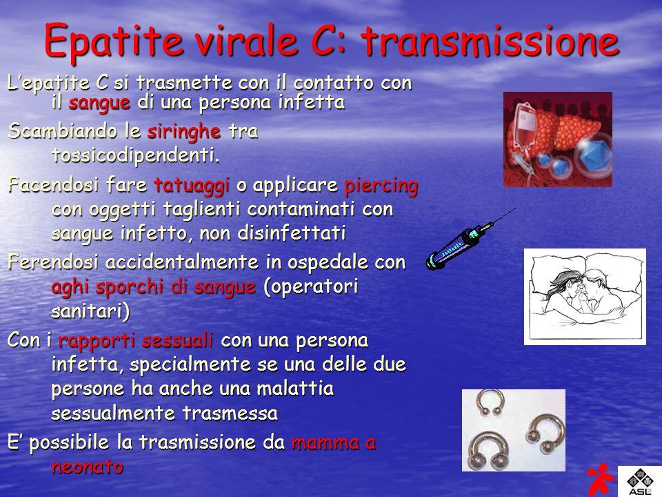 Epatite virale C: transmissione Lepatite C si trasmette con il contatto con il sangue di una persona infetta Scambiando le siringhe tra tossicodipende