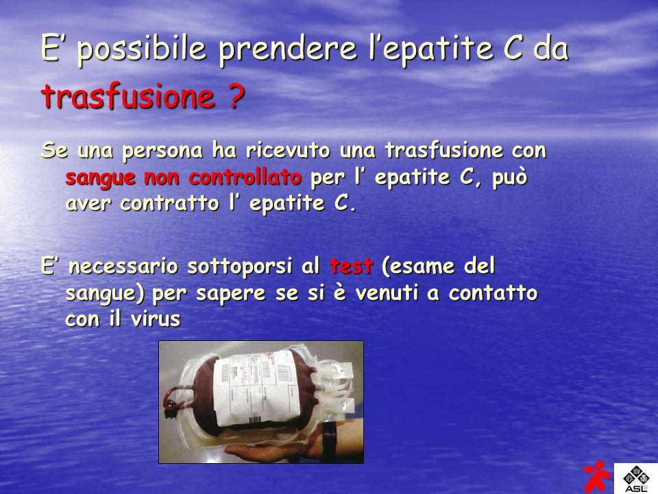 E possibile prendere lepatite C da trasfusione ? Se una persona ha ricevuto una trasfusione con sangue non controllato per l epatite C, può aver contr