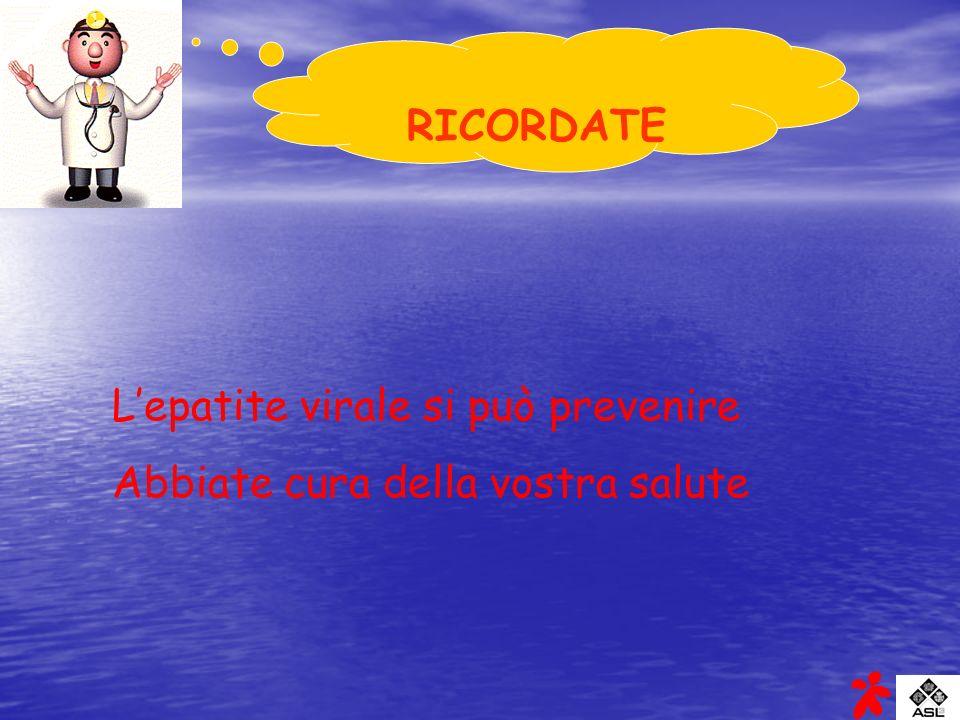 RICORDATE Lepatite virale si può prevenire Abbiate cura della vostra salute