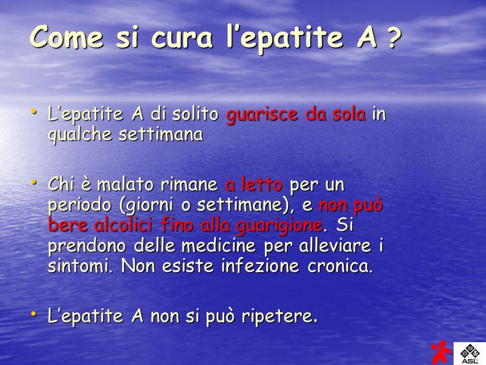 Come si cura lepatite A ? Lepatite A di solito guarisce da sola in qualche settimana Lepatite A di solito guarisce da sola in qualche settimana Chi è