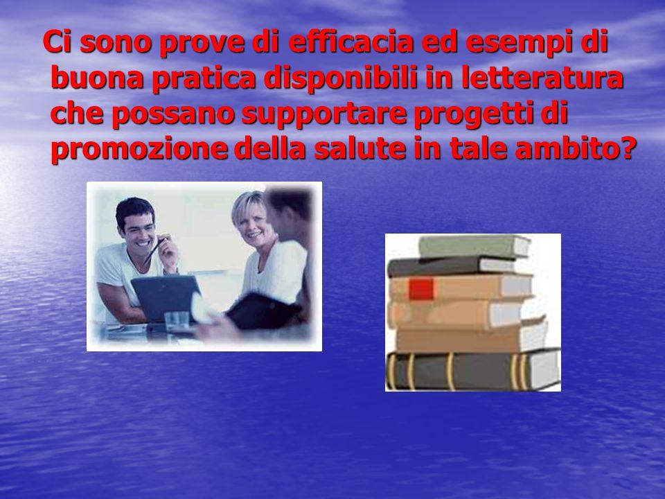 Ci sono prove di efficacia ed esempi di buona pratica disponibili in letteratura che possano supportare progetti di promozione della salute in tale ambito.