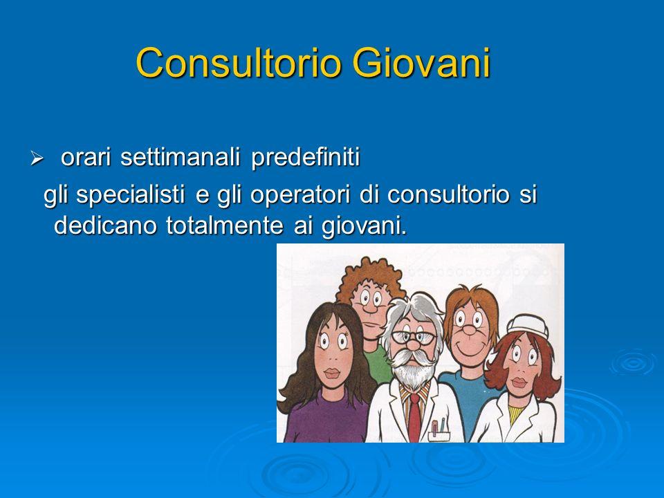 Consultorio Giovani orari settimanali predefiniti orari settimanali predefiniti gli specialisti e gli operatori di consultorio si dedicano totalmente