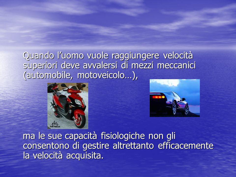 Quando luomo vuole raggiungere velocità superiori deve avvalersi di mezzi meccanici (automobile, motoveicolo…), Quando luomo vuole raggiungere velocit