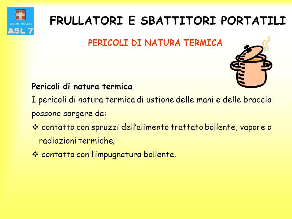 FRULLATORI E SBATTITORI PORTATILI PERICOLI DI NATURA TERMICA Pericoli di natura termica I pericoli di natura termica di ustione delle mani e delle bra