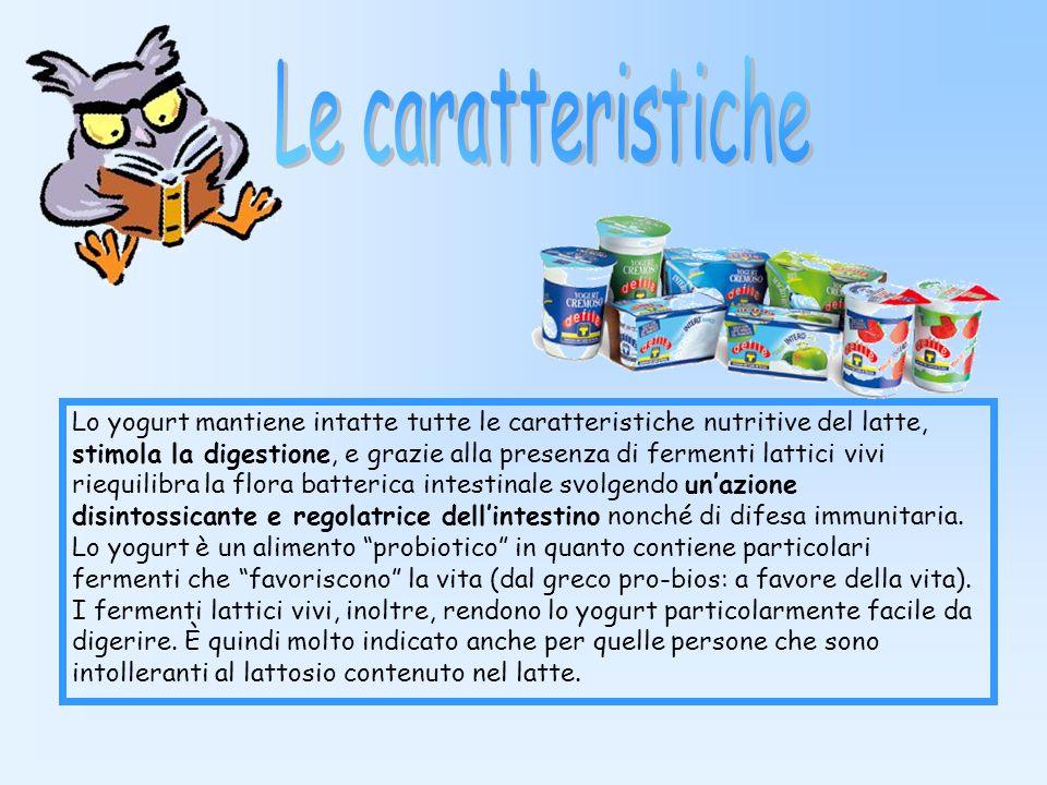 Fermenti lattici Latte YOGURT Leggero, vellutato e rinfrescante, lo yogurt è un prodotto davvero semplice. Non è altro che latte al quale vengono aggi