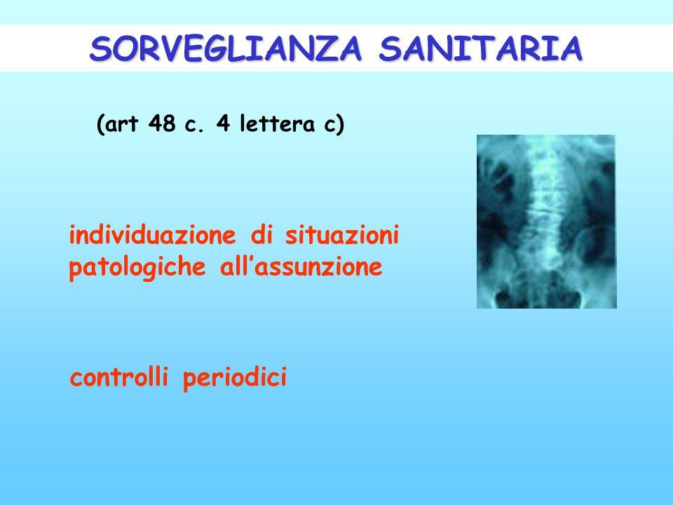 SORVEGLIANZA SANITARIA individuazione di situazioni patologiche allassunzione controlli periodici (art 48 c. 4 lettera c)