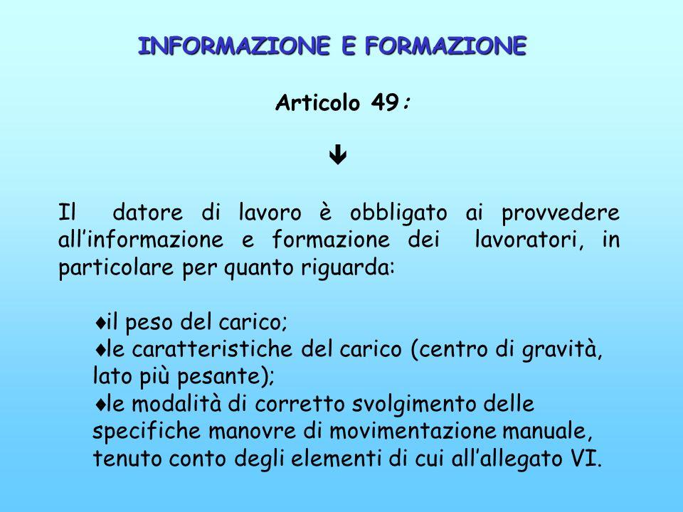 Articolo 49: Il datore di lavoro è obbligato ai provvedere allinformazione e formazione dei lavoratori, in particolare per quanto riguarda: il peso de