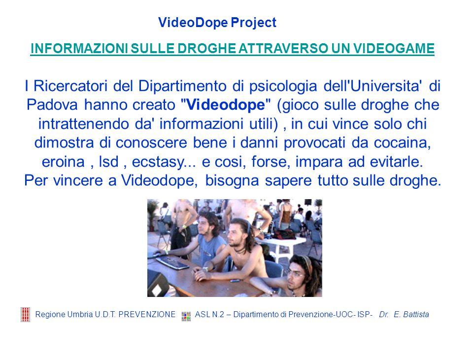 Dr. E. Battista Regione Umbria U.D.T. PREVENZIONE ASL N.2 – Dipartimento di Prevenzione-UOC- ISP- VideoDope Project INFORMAZIONI SULLE DROGHE ATTRAVER