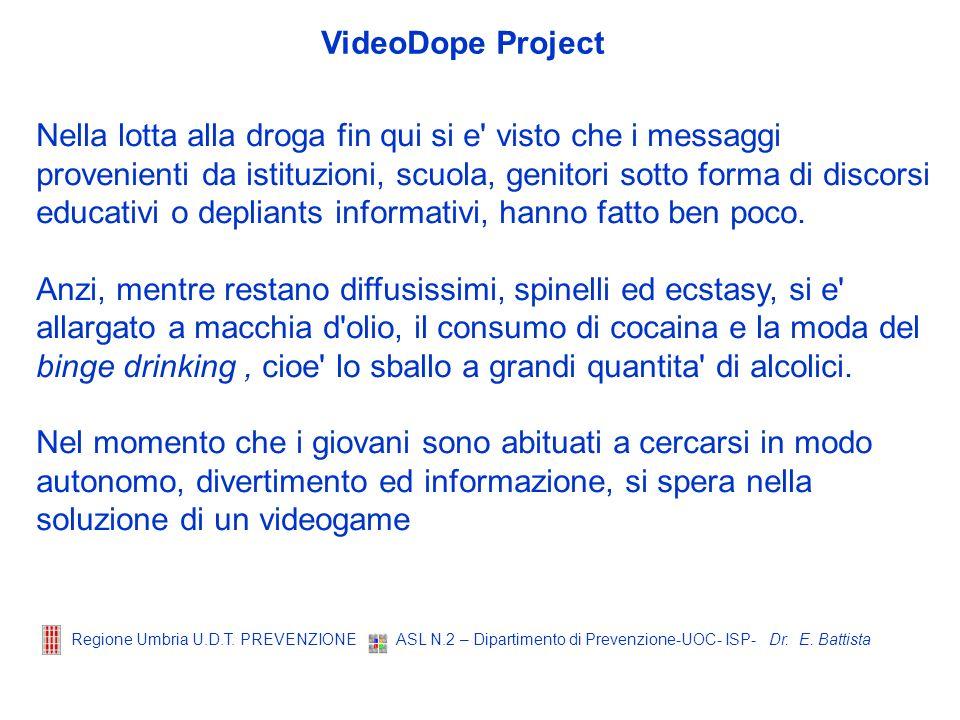 Dr. E. Battista Regione Umbria U.D.T. PREVENZIONE ASL N.2 – Dipartimento di Prevenzione-UOC- ISP- Nella lotta alla droga fin qui si e' visto che i mes