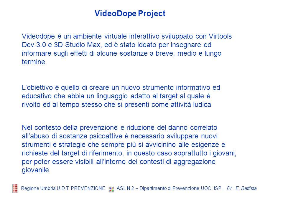 Dr. E. Battista Regione Umbria U.D.T. PREVENZIONE ASL N.2 – Dipartimento di Prevenzione-UOC- ISP- Videodope è un ambiente virtuale interattivo svilupp