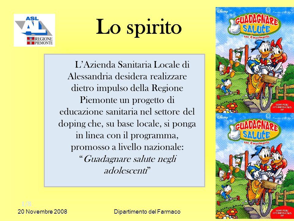 20 Novembre 2008Dipartimento del Farmaco LAzienda Sanitaria Locale di Alessandria desidera realizzare dietro impulso della Regione Piemonte un progett