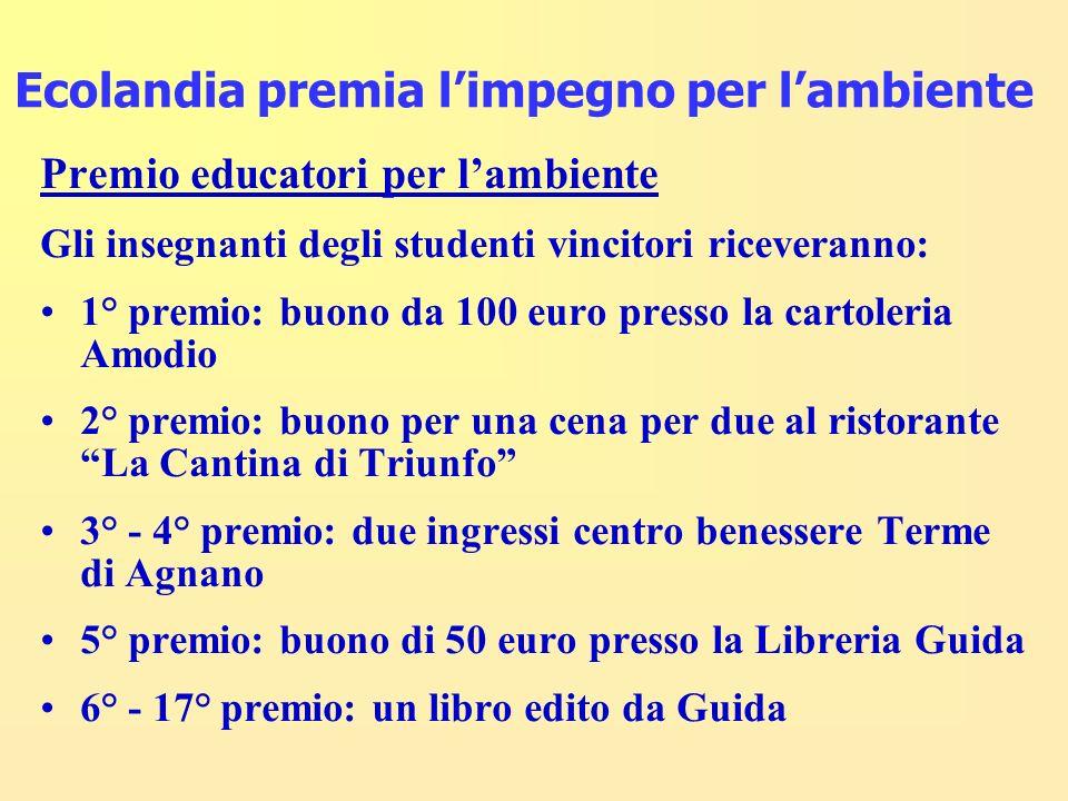 Premio educatori per lambiente Gli insegnanti degli studenti vincitori riceveranno: 1° premio: buono da 100 euro presso la cartoleria Amodio 2° premio