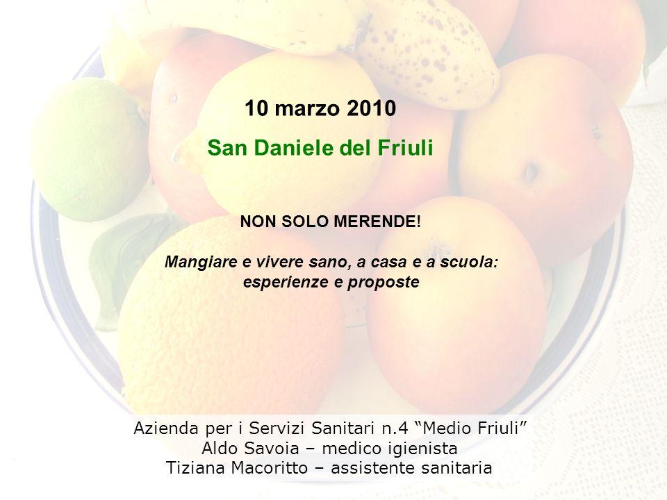 10 marzo 2010 San Daniele del Friuli Azienda per i Servizi Sanitari n.4 Medio Friuli Aldo Savoia – medico igienista Tiziana Macoritto – assistente san