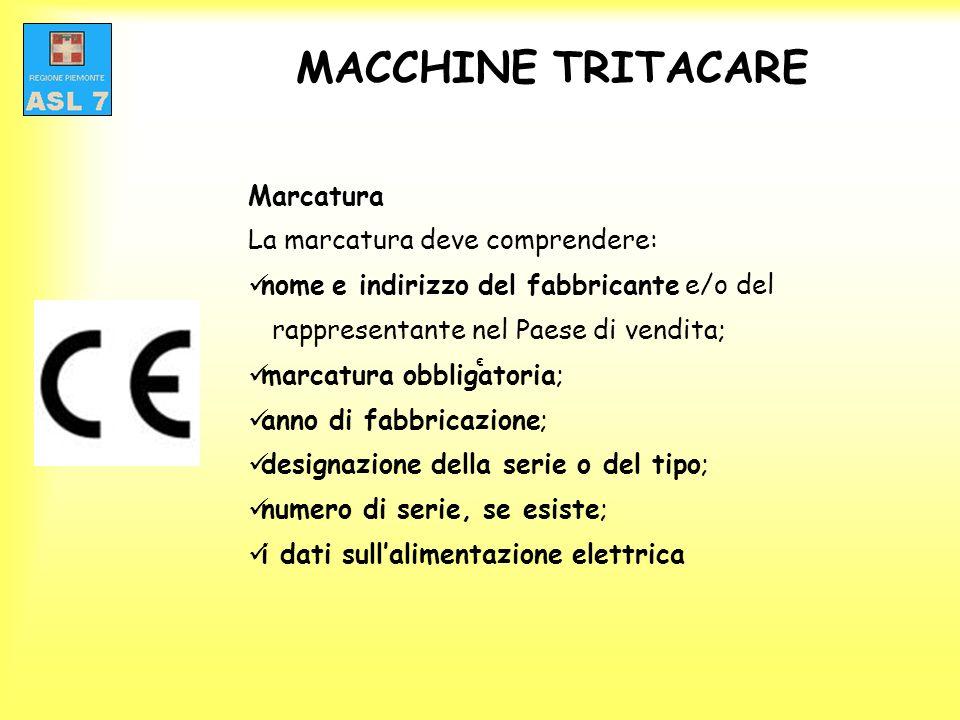 MACCHINE TRITACARE є Marcatura La marcatura deve comprendere: nome e indirizzo del fabbricante e/o del rappresentante nel Paese di vendita; marcatura