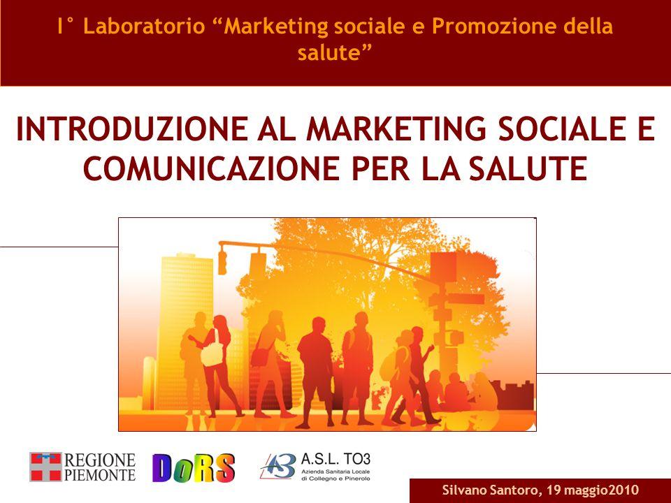 Silvano Santoro, 19 marzo 2010Silvano Santoro, 19 maggio2010 I° Laboratorio Marketing sociale e Promozione della salute INTRODUZIONE AL MARKETING SOCI