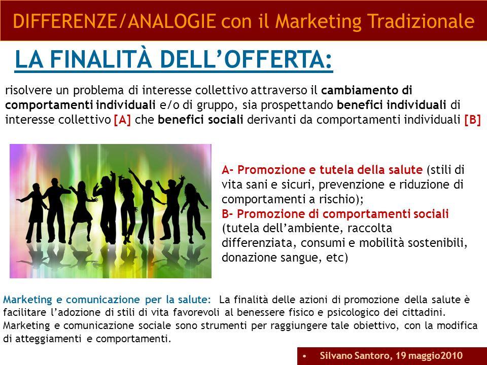 LA FINALITÀ DELLOFFERTA: DIFFERENZE/ANALOGIE con il Marketing Tradizionale A- Promozione e tutela della salute (stili di vita sani e sicuri, prevenzio