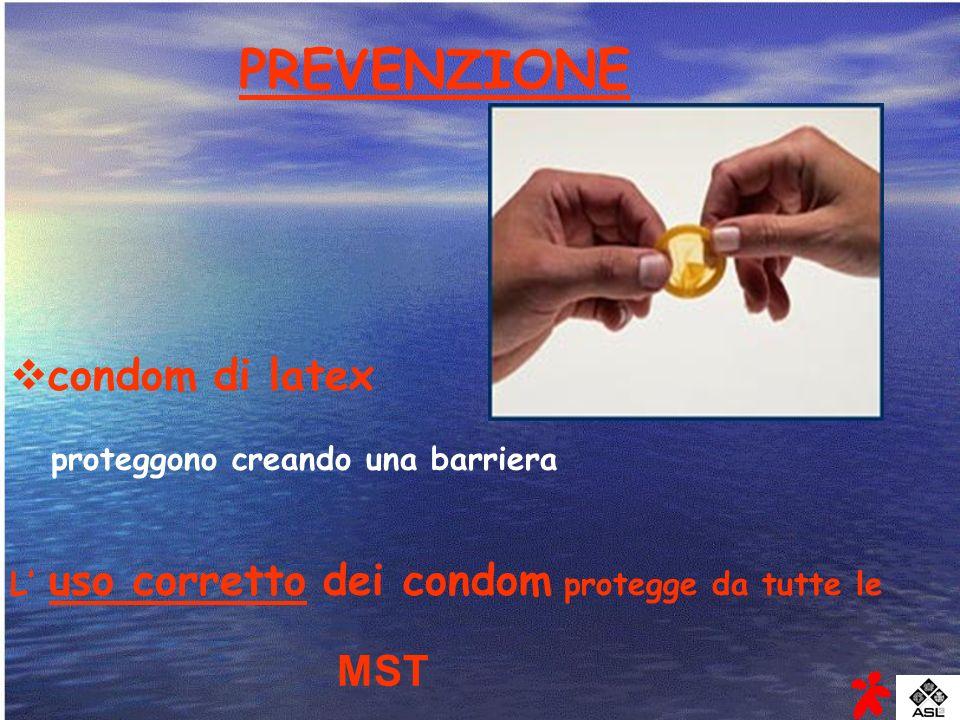PREVENZIONE condom di latex proteggono creando una barriera L uso corretto dei condom protegge da tutte le MST