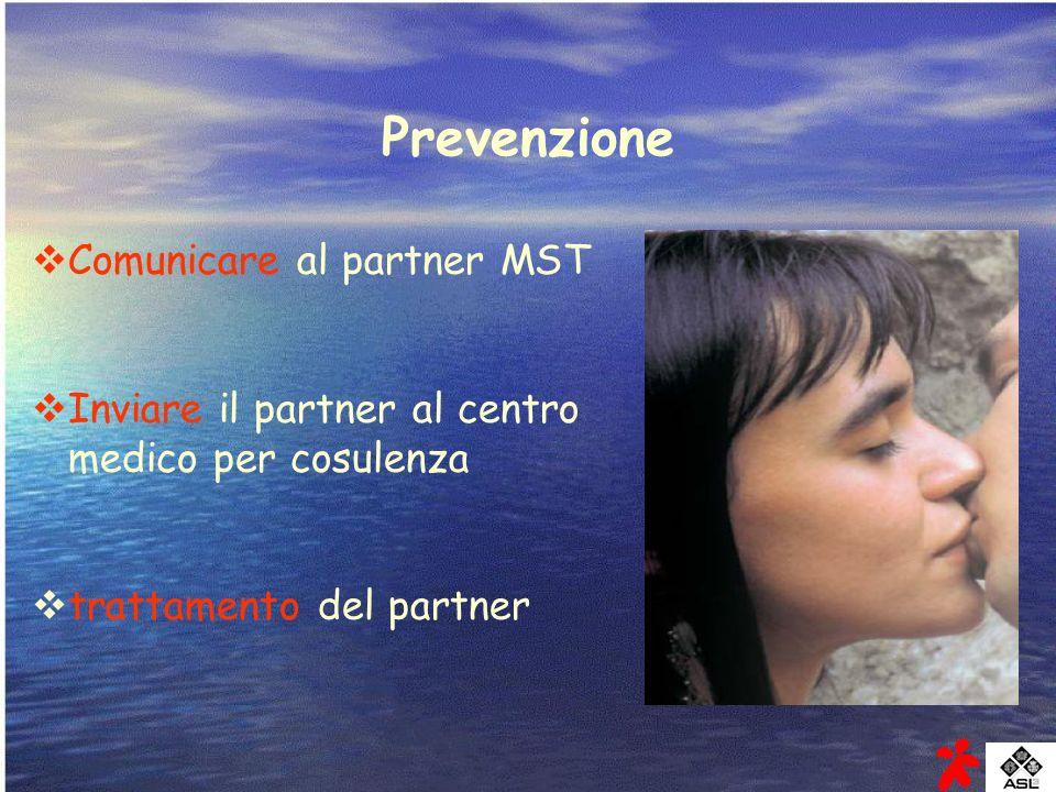 Prevenzione Comunicare al partner MST Inviare il partner al centro medico per cosulenza trattamento del partner