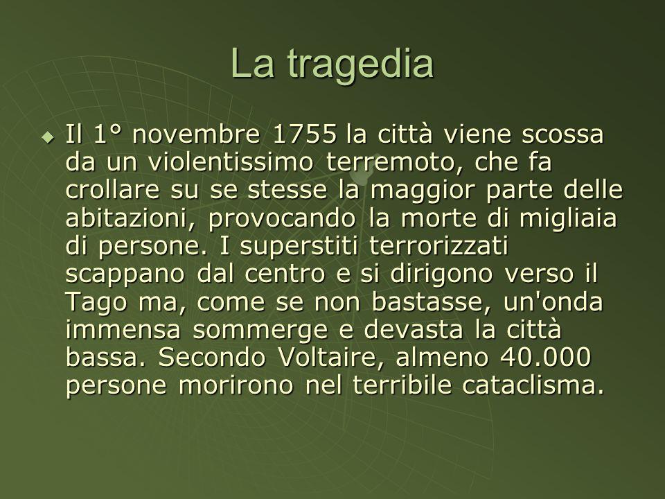 La tragedia Il 1° novembre 1755 la città viene scossa da un violentissimo terremoto, che fa crollare su se stesse la maggior parte delle abitazioni, p