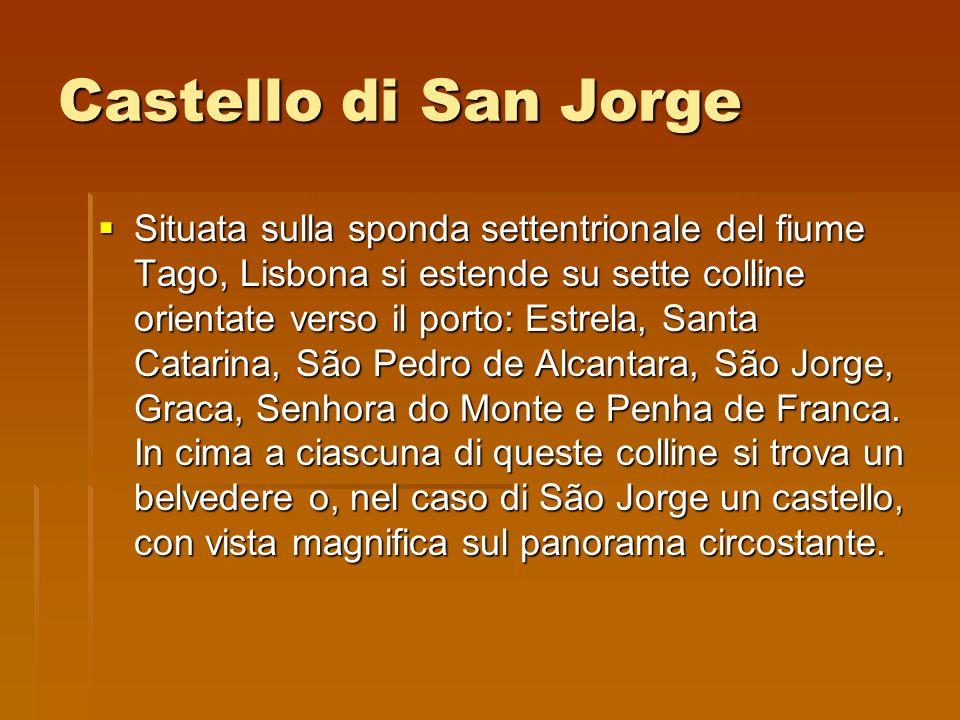 Castello di San Jorge Situata sulla sponda settentrionale del fiume Tago, Lisbona si estende su sette colline orientate verso il porto: Estrela, Santa
