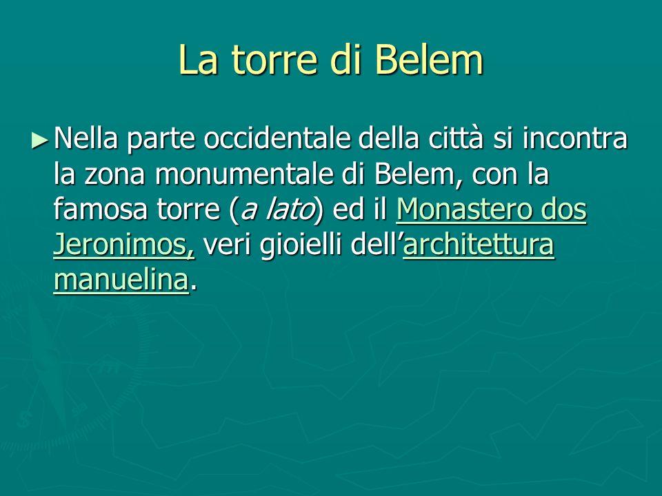 La torre di Belem Nella parte occidentale della città si incontra la zona monumentale di Belem, con la famosa torre (a lato) ed il Monastero dos Jeron