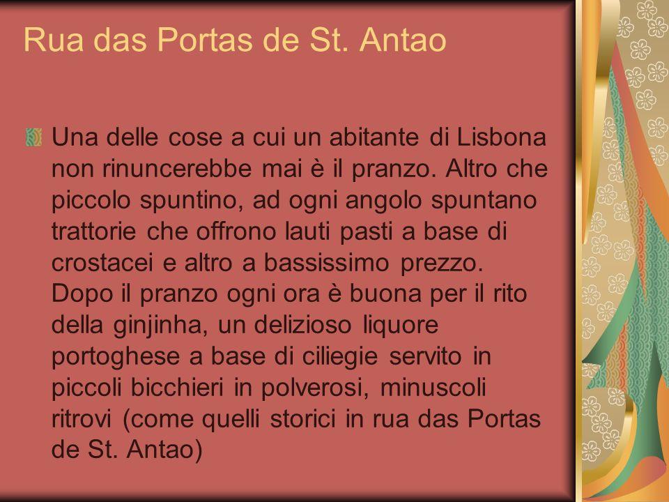 Rua das Portas de St. Antao Una delle cose a cui un abitante di Lisbona non rinuncerebbe mai è il pranzo. Altro che piccolo spuntino, ad ogni angolo s