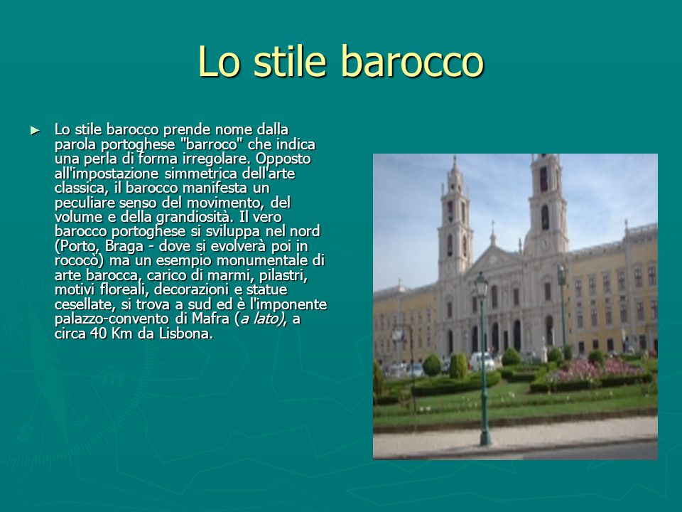 Lo stile barocco Lo stile barocco prende nome dalla parola portoghese