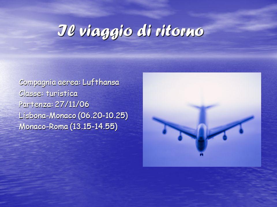 Il viaggio di ritorno Il viaggio di ritorno Compagnia aerea: Lufthansa Classe: turistica Partenza: 27/11/06 Lisbona-Monaco (06.20-10.25) Monaco-Roma (
