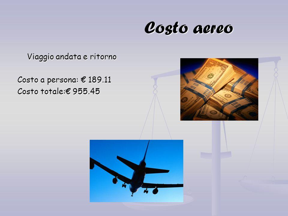 Costo aereo Costo aereo Viaggio andata e ritorno Viaggio andata e ritorno Costo a persona: 189.11 Costo totale: 955.45