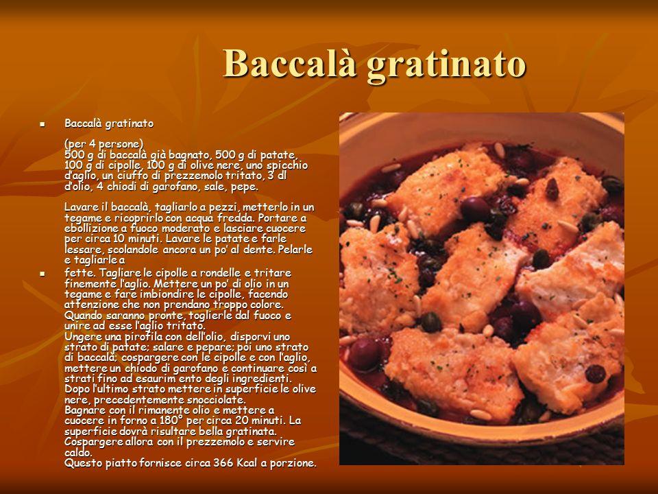 Baccalà gratinato Baccalà gratinato Baccalà gratinato (per 4 persone) 500 g di baccalà già bagnato, 500 g di patate, 100 g di cipolle, 100 g di olive