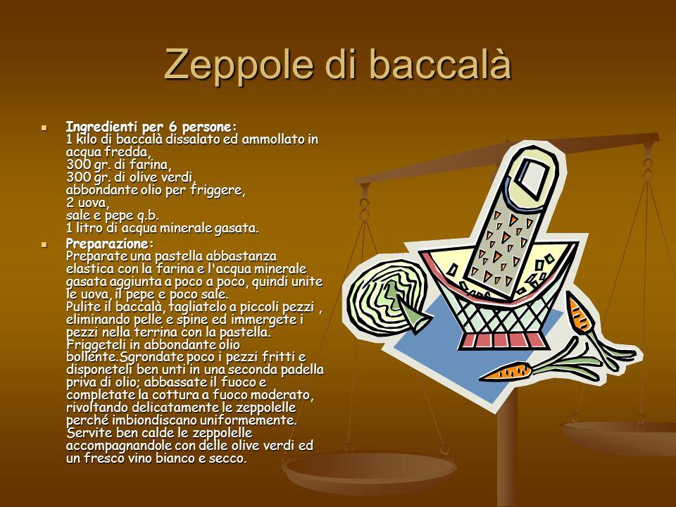 Zeppole di baccalà Ingredienti per 6 persone: 1 kilo di baccalà dissalato ed ammollato in acqua fredda, 300 gr. di farina, 300 gr. di olive verdi, abb