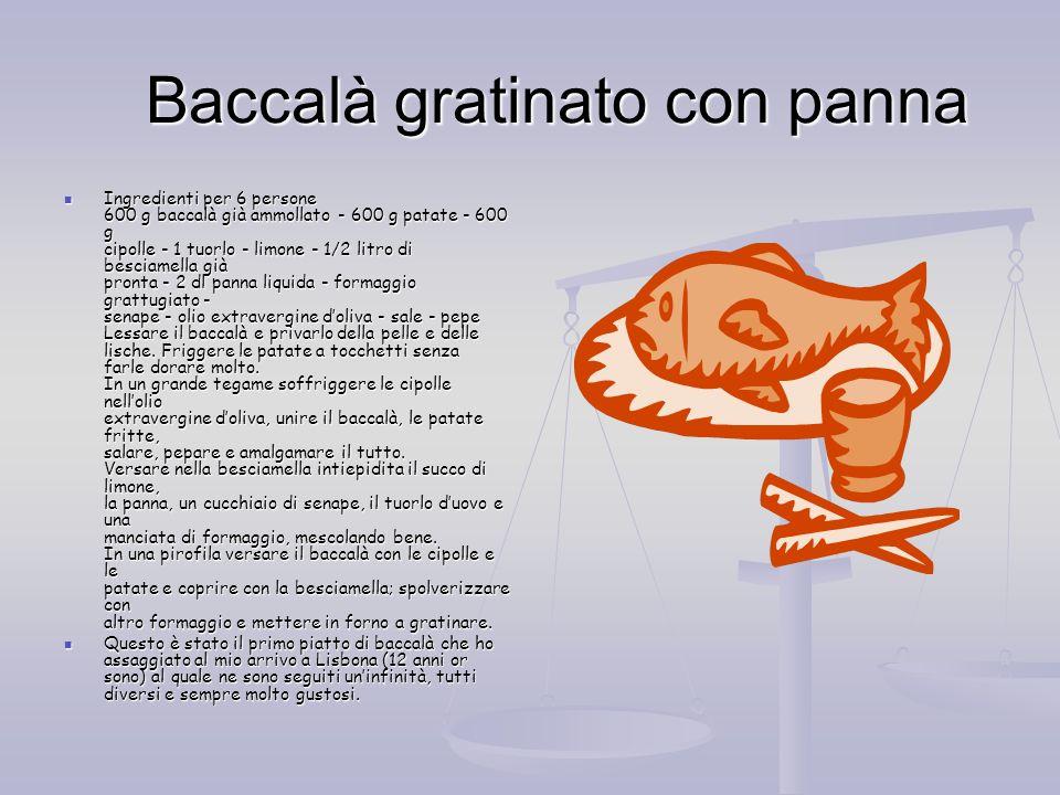 Baccalà gratinato con panna Baccalà gratinato con panna Ingredienti per 6 persone 600 g baccalà già ammollato - 600 g patate - 600 g cipolle - 1 tuorl
