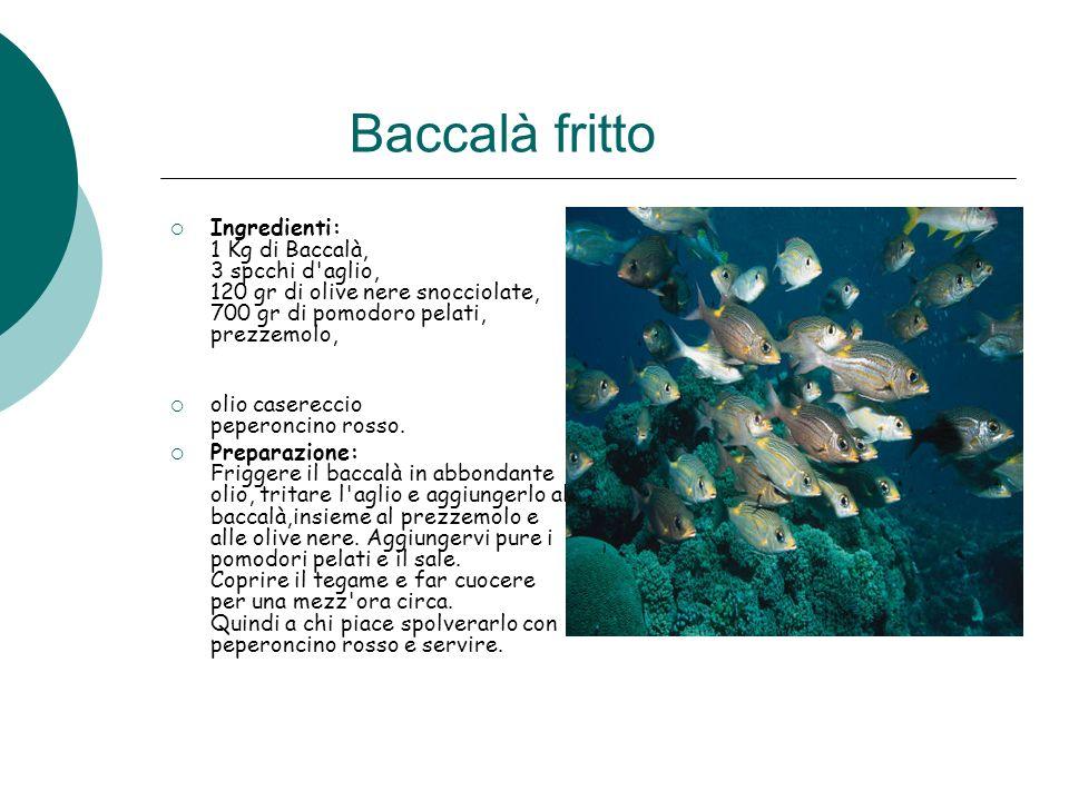 Baccalà fritto Ingredienti: 1 Kg di Baccalà, 3 spcchi d'aglio, 120 gr di olive nere snocciolate, 700 gr di pomodoro pelati, prezzemolo, olio caserecci