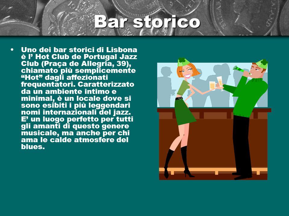 Bar storico Uno dei bar storici di Lisbona è l Hot Club de Portugal Jazz Club (Praça de Allegria, 39), chiamato più semplicemente Hot dagli affezionat