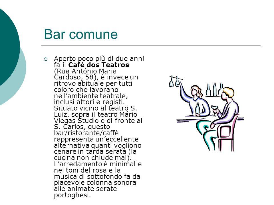 Bar comune Aperto poco più di due anni fa il Cafè dos Teatros (Rua António Maria Cardoso, 58), è invece un ritrovo abituale per tutti coloro che lavor