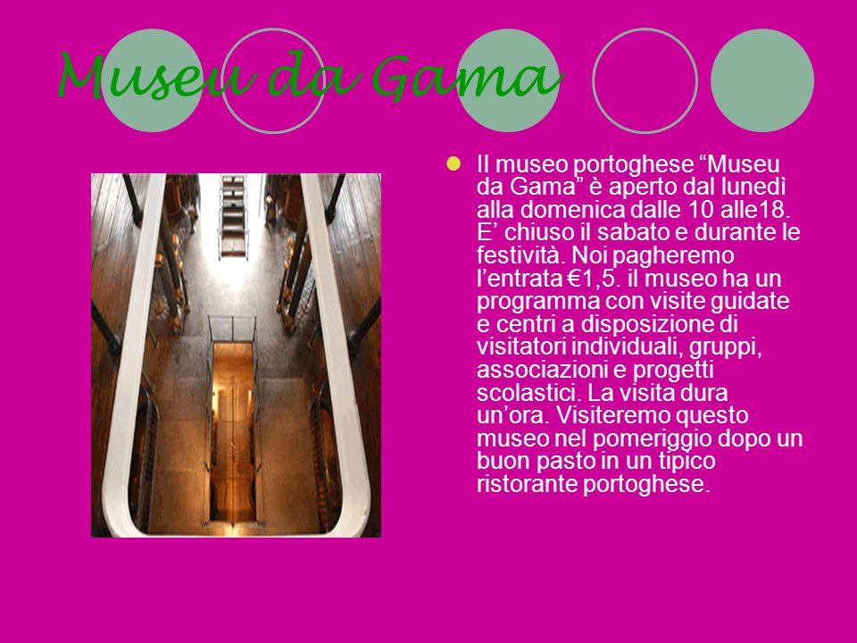 Museu da Gama Il museo portoghese Museu da Gama è aperto dal lunedì alla domenica dalle 10 alle18. E chiuso il sabato e durante le festività. Noi pagh
