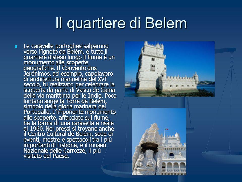 Il quartiere di Belem Le caravelle portoghesi salparono verso lignoto da Belém, e tutto il quartiere disteso lungo il fiume è un monumento alle scoper