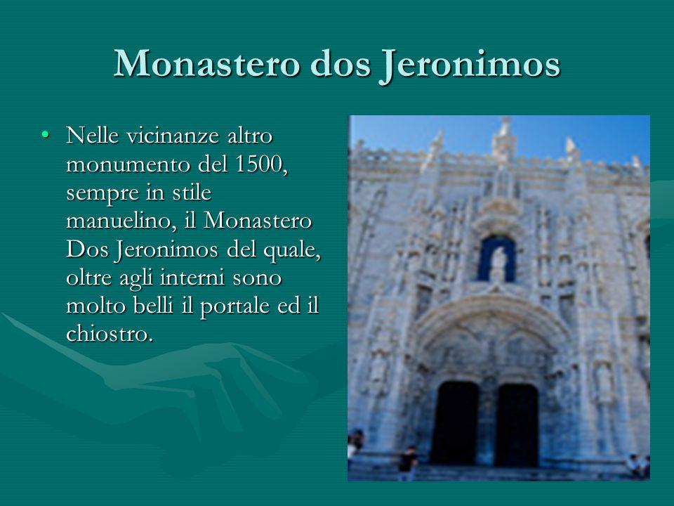 Monastero dos Jeronimos Nelle vicinanze altro monumento del 1500, sempre in stile manuelino, il Monastero Dos Jeronimos del quale, oltre agli interni