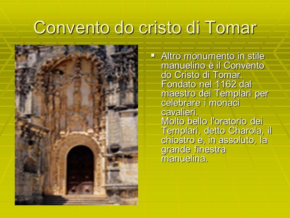 Convento do cristo di Tomar Altro monumento in stile manuelino è il Convento do Cristo di Tomar. Fondato nel 1162 dal maestro dei Templari per celebra