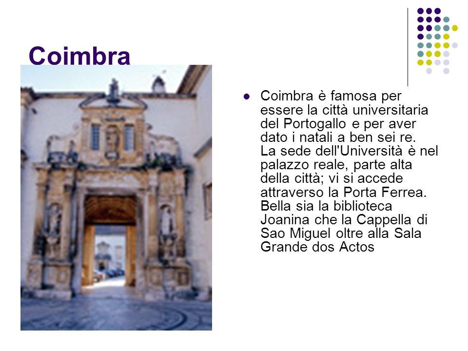 Coimbra Coimbra è famosa per essere la città universitaria del Portogallo e per aver dato i natali a ben sei re. La sede dell'Università è nel palazzo