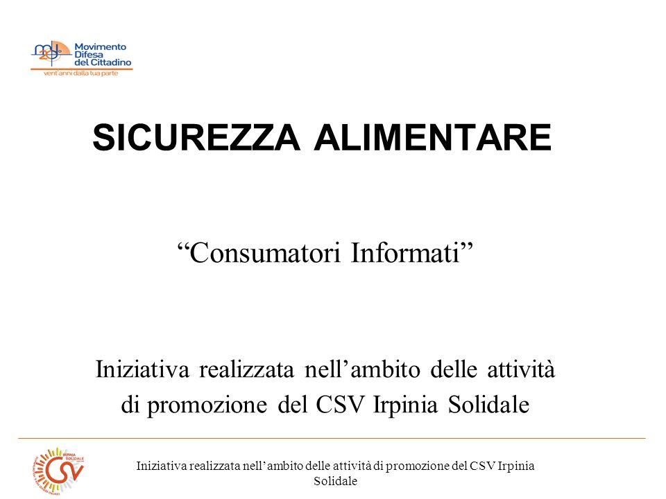 Iniziativa realizzata nellambito delle attività di promozione del CSV Irpinia Solidale SICUREZZA ALIMENTARE Consumatori Informati Iniziativa realizzat