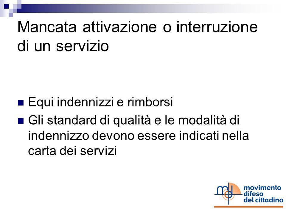 Mancata attivazione o interruzione di un servizio Lattivazione deve avvenire in tempi certi I servizi vanno forniti in modo regolare, continuo e senza
