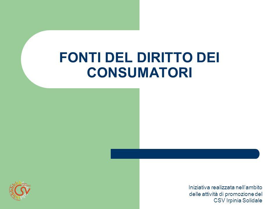 Iniziativa realizzata nellambito delle attività di promozione del CSV Irpinia Solidale FONTI DEL DIRITTO DEI CONSUMATORI